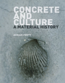 Concrete and Culture : A Material History, Paperback Book
