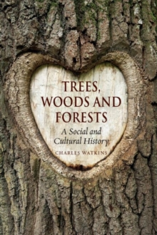 Trees, Woods and Forests : A Social and Cultural History, Paperback / softback Book