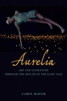 Aurelia : Art and Literature Through the Mouth of the Fairy Tale, Hardback Book