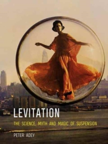 Levitation : The Science, Myth and Magic of Suspension, Paperback / softback Book