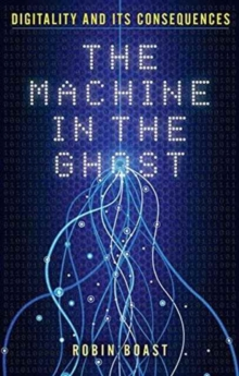 The Machine in the Ghost : Digitality and its Consequences, Hardback Book