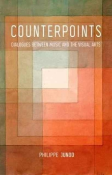 Counterpoints : Dialogues Between Music and the Visual Arts, Hardback Book