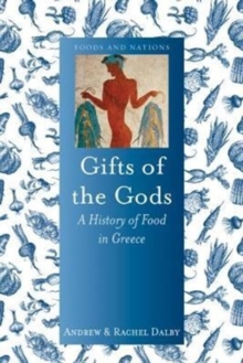 Gifts of the Gods : A History of Food in Greece, Hardback Book