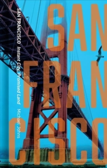 San Francisco : Instant City, Promised Land, Hardback Book