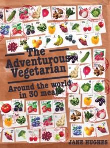 The Adventurous Vegetarian : Around the World in 30 Meals, Hardback Book