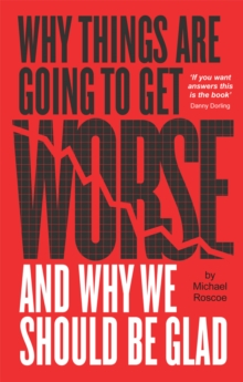 Why Things are Going to Get Worse - and Why We Should be Glad, Paperback Book