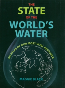 The State of the World's Water : An Atlas of Our Most Vital Resource, Paperback Book