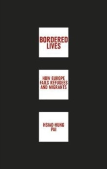 Bordered Lives : How Europe Fails Refugees and Migrants, Paperback Book