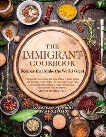 The Immigrant Cookbook : Recipes that Make the World Great, Hardback Book