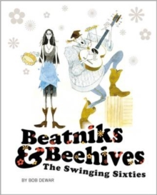 Beatniks and Beehives : The Swinging Sixties, Paperback Book