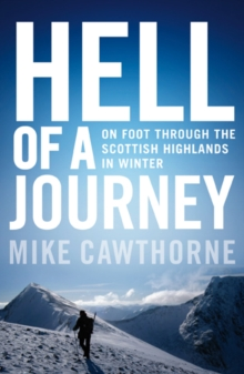 Hell of a Journey : On Foot Through the Scottish Highlands in Winter, Paperback Book