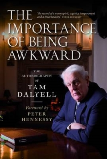 The Importance of Being Awkward : The Autobiography of Tam Dalyell, Paperback Book