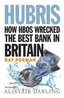 Hubris : How HBOS Wrecked the Best Bank in Britain, Paperback Book