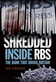 Shredded : The Rise and Fall of the Royal Bank of Scotland, Hardback Book