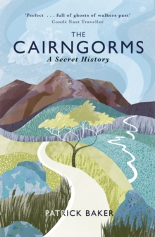 The Cairngorms : A Secret History, Paperback Book