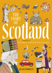 The Story of Scotland : Inspired by the Great Tapestry of Scotland, Paperback / softback Book