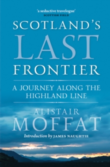 Scotland's Last Frontier : A Journey Along the Highland Line, Paperback Book
