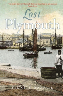 Lost Plymouth : Hidden Heritage of the Three Towns, Paperback / softback Book