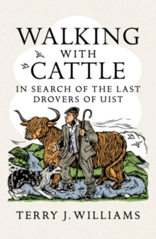Walking with Cattle : In Search of the Last Drovers of Uist, Paperback Book