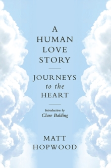 A Human Love Story : Journeys to the Heart, Paperback Book