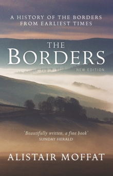 The Borders : A History of the Borders from Earliest Times, Paperback / softback Book