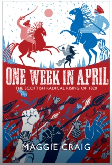 One Week in April : The Scottish Radical Rising of 1820, Hardback Book
