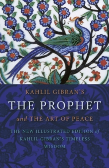 Kahlil Gibran's the Prophet : and the Art of Peace, Paperback Book
