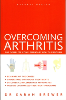 Natural Health: Overcoming Arthritis : A Doctor's Guide to Self-care, Paperback Book