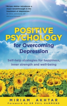 Positive Psychology for Overcoming Depression : Self-help Strategies for Happiness, Inner Strength and Well-being, Paperback Book