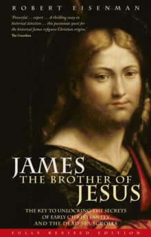 James the Brother of Jesus : The Key to Unlocking the Secrets of Early Christianity and the Dead Sea Scrolls, Paperback Book