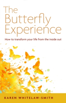 The Butterfly Experience : Transforming Your Life from the Inside Out, Paperback Book