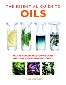 The Essential Guide to Oils : All the Oils You Will Ever Need for Health, Vitality and Well-being, Paperback / softback Book