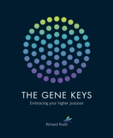 Gene Keys : Unlocking the Higher Purpose Hidden in Your DNA, Paperback Book