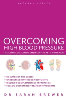 Overcoming High Blood Pressure : The Complete Complementary Health Program, Paperback Book
