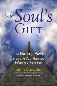 Your Soul's Gift : The Healing Power of the Life You Planned Before You Were Born, Paperback Book