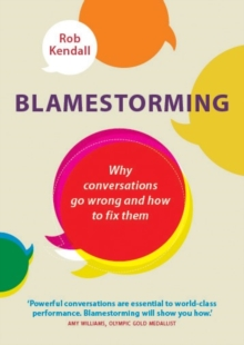 Blamestorming : Why Conversations Go Wrong and How to Fix Them, Paperback Book