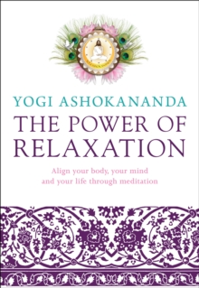 Power of Relaxation: Align your body, your mind and your life through, Paperback Book
