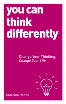 You Can Think Differently : Change Your Thinking, Change Your Life, Paperback Book