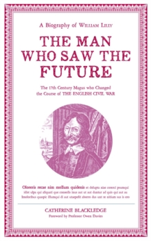 The Man Who Saw the Future: A Biography of William Lilly, Hardback Book