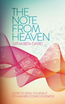 The Note from Heaven : How to Sing Yourself into a Higher State of Consciousness, Paperback Book
