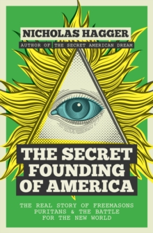 The Secret Founding of America : The Real Story of Freemasons, Puritans, and the Battle for the New World, Paperback Book