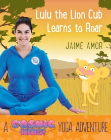 Cosmic Kids Yoga Adventure: Lulu the Lion Learns to Roar, Paperback / softback Book