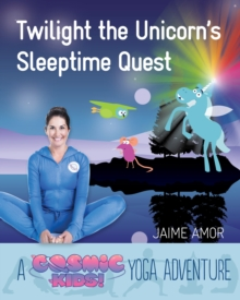 Cosmic Kids Yoga Adventure : Twilight the Unicorn's Sleep-Time Quest, Hardback Book