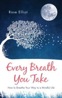 Every Breath You Take : How to Breathe Your Way to a Mindful Life, Paperback Book