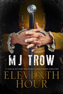 Eleventh Hour : A Tudor Mystery Featuring Christopher Marlowe, Hardback Book