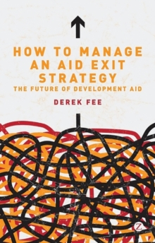 How to Manage an Aid Exit Strategy : The Future of Development Aid, Paperback / softback Book