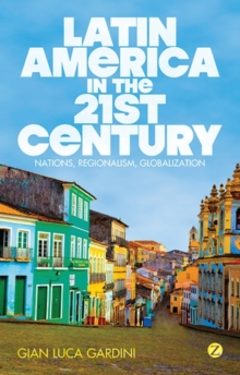 Latin America in the 21st Century : Nations, Regionalism, Globalization, Paperback Book