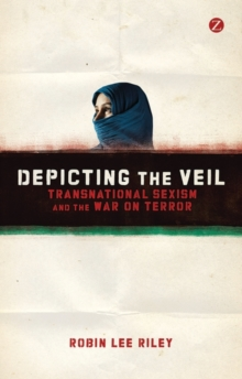 Depicting the Veil : Transnational Sexism and the War on Terror, Paperback / softback Book