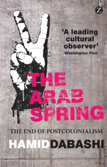 The Arab Spring : The End of Postcolonialism, Paperback / softback Book