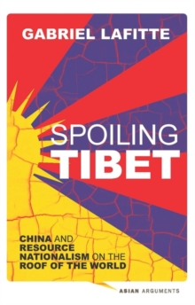 Spoiling Tibet : China and Resource Nationalism on the Roof of the World, Hardback Book